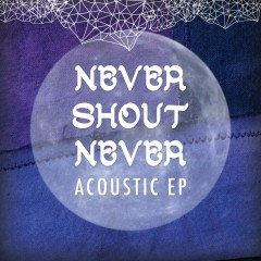 Acoustic EP - Never Shout Never