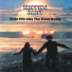 Jesus Hits Like The Atom Bomb - Tripping Daisy