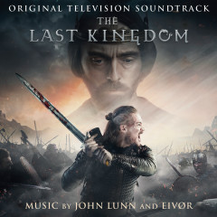 The Last Kingdom (Original Television Soundtrack) - John Lunn,Eivør