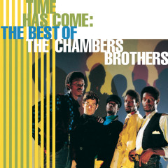 Time Has Come: The Best Of The Chambers Brothers - The Chambers Brothers