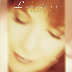 Only What I Feel - Patty Loveless