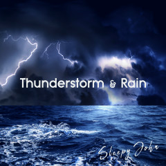 Thunderstorm & Rain (Sleep & Mindfulness) - Sleepy John