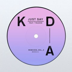 Just Say (Remixes, Vol. 3) - KDA, Tinashe