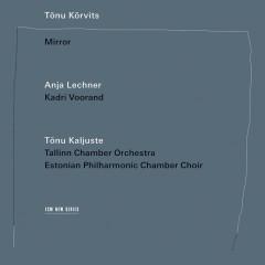 Tõnu Kõrvits: Mirror - Kadri Voorand, Anja Lechner, Tõnu Kõrvits, Tallin Chamber Orchestra, Estonian Philharmonic Chamber Choir
