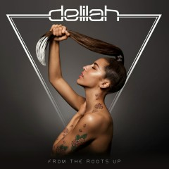 From The Roots Up - Delilah