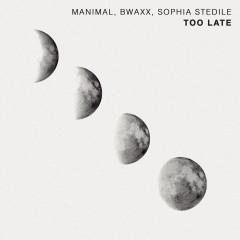 Too Late (Radio Edit) - Manimal, BWAXX, Sophia Stedile