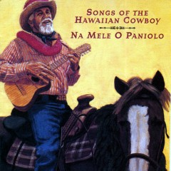 Na Mele O Paniolo (Songs Of The Hawaiian Cowboy) - Various Artists