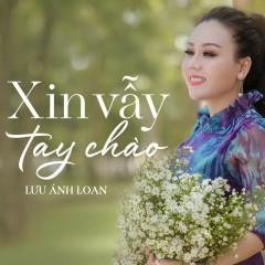 Xin Vẫy Tay Chào - Lưu Ánh Loan