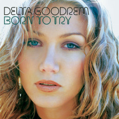 Born to Try (The Remixes) - Delta Goodrem