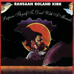 Prepare Thyself To Deal With A Miracle - Rahsaan Roland Kirk