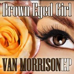 Brown Eyed Girl EP - Van Morrison