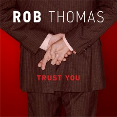 Trust You - Rob Thomas