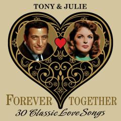 Tony & Julie (Forever Together) 30 Classic Love Songs - Tony Bennett, Julie London