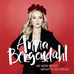 We Were Never Meant To Be Heroes EP - Anna Bergendahl