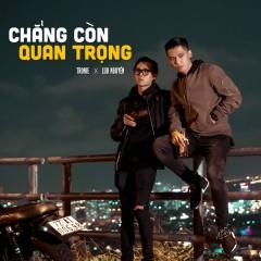 Chẳng Còn Quan Trọng (Single) - Tronie Ngô, Lub Nguyễn