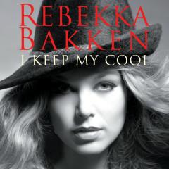 I Keep My Cool - Rebekka Bakken