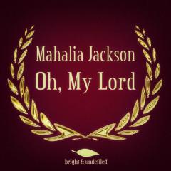 Oh, My Lord - Mahalia Jackson