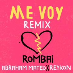 Me Voy (Remix) - Rombai, Abraham Mateo, Reykon