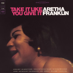 Take It Like You Give It - Aretha Franklin