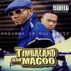 Welcome To Our World - Timbaland, Magoo