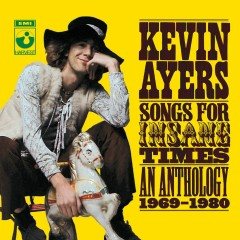 Songs For Insane Times: Anthology 1969-1980 - Kevin Ayers