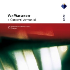Van Wassenaer : 6 Concerti Armonici  -  APEX - Ton Koopman & Amsterdam Baroque Orchestra