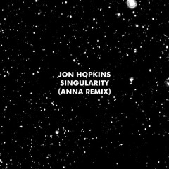 Singularity (ANNA Remix) - Jon Hopkins
