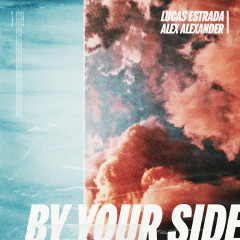 By Your Side - Lucas Estrada, Alex Alexander