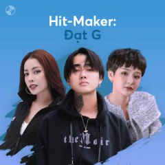 HIT-MAKER: Đạt G