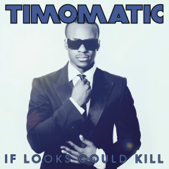 If Looks Could Kill - Timomatic