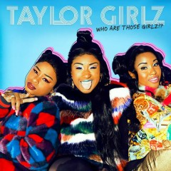 Who Are Those Girlz!? - Taylor Girlz