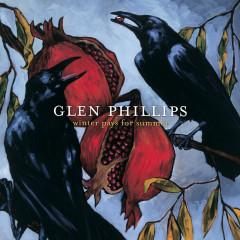 Winter Pays For Summer - Glen Phillips