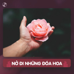 Thay Lời Muốn Nói: Nở Đi, Những Đóa Hoa!