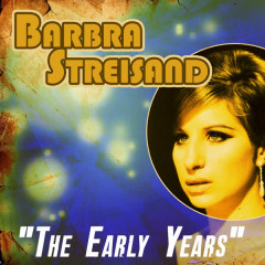 The Early Years - Barbra Streisand