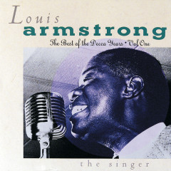 The Best Of The Decca Years Volume One: The Singer - Louis Armstrong