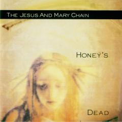Honey's Dead (Expanded Version) - The Jesus and Mary Chain