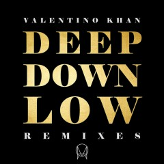 Deep Down Low (Remixes) - Valentino Khan