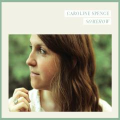 Somehow - Caroline Spence
