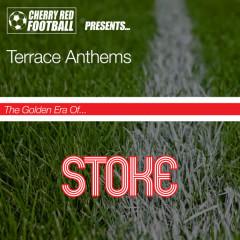 The Golden Era of Stoke: Terrace Anthems