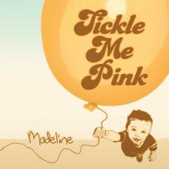 Madeline (Bonus Track Version) - Tickle Me Pink