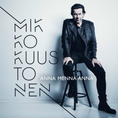 Anna mennä Anna - Mikko Kuustonen