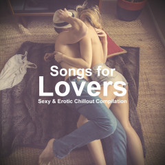 Songs for Lovers (Sexy & Erotic Chillout Compilation) - Various Artists