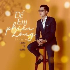 Để Em Phiền Lòng (Single) - Lương Trí Quỳnh