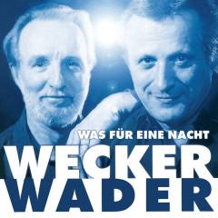 Wecker Wader - Was für eine Nacht (Live) - Hannes Wader, Konstantin Wecker