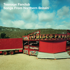 Songs From Northern Britain - Teenage Fanclub