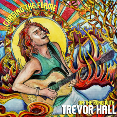 Chasing The Flame: On The Road With Trevor Hall - Trevor Hall