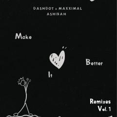 Make It Better (Remixes Vol.1) - Dashdot, Maxximal, Ashibah