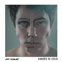 Cançoẽs de Exílio - Jay Vaquer