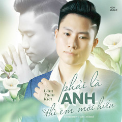Phải Là Anh Thì Em Mới Hiểu (Single) - Lâm Tuấn Kiệt