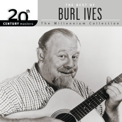 20th Century Masters: The Best of Burl Ives - The Millennium Collection - Burl Ives